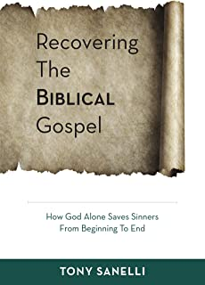 Recovering The Biblical Gospel: How God alone saves sinners from beginning to end