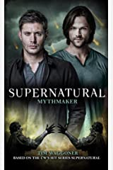 Supernatural - Mythmaker Kindle Edition