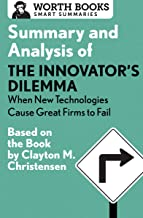 Summary and Analysis of The Innovator's Dilemma: When New Technologies Cause Great Firms to Fail: Based on the Book by Clayton Christensen (Smart Summaries) (English Edition)