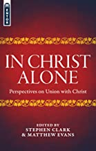 In Christ Alone: Perspectives on Union with Christ