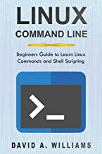 Linux Command Line: Beginners Guide to Learn Linux Commands and Shell Scripting