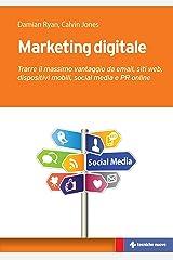 Marketing digitale: Trarre il massimo vantaggio da email, siti web, dispositivi mobili, social media e PR online (Italian Edition) Kindle Edition