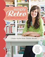 Simply Retro with Camille Roskelle: Fresh Quilts from Classic Blocks