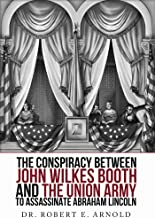 The Conspiracy Between John Wilkes Booth and the Union Army to Assassinate Abraham Lincoln