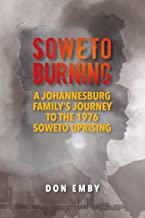 SOWETO BURNING: A Family's Journey to the 1976 Soweto Riots