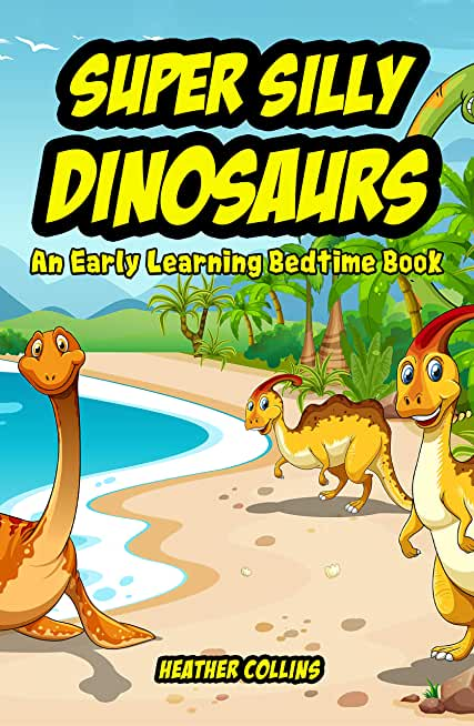 Super Silly Dinosaurs: An Early Learning Bedtime Book (English Edition)