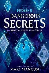 Frozen 2: Dangerous Secrets: The Story of Iduna and Agnarr Kindle Edition