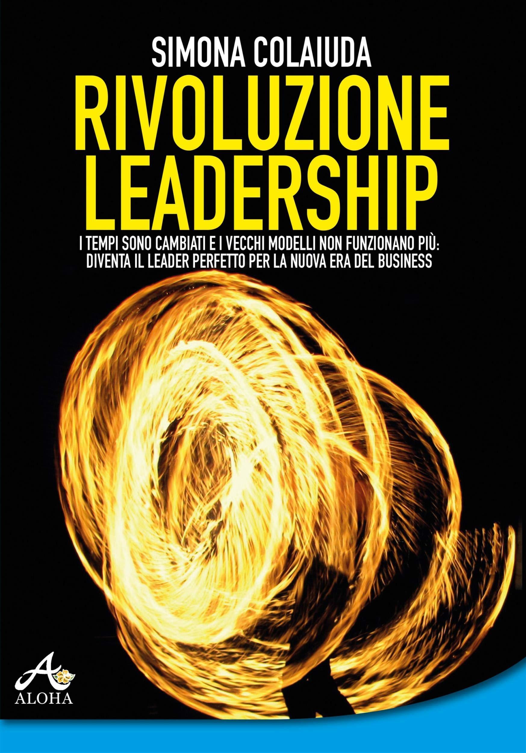 Rivoluzione leadership: I tempi sono cambiati e i vecchi modelli non funzionano più: diventa il leader perfetto per la nuova era del business (Italian Edition)