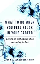 What to do when you feel stuck in your career: Getting off the hamster wheel and out of the box