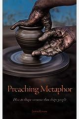 Preaching Metaphor: How to Shape Sermons that Shape People Kindle Edition