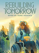 Rebuilding Tomorrow: Anthology of Life After the Apocalypse