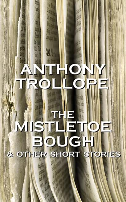 The Mistletoe Bough And Other Short Stories: One of the most successful, respected and revered author of the Victorian Era (Short Stories Of Anthony Trollope) (English Edition)