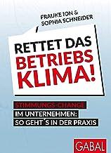 Rettet das Betriebsklima!: Stimmungs-Change im Unternehmen: So geht's in der Praxis (Dein Business) (German Edition)