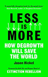 Less is More: How Degrowth Will Save the World