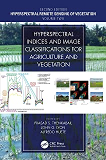 Hyperspectral Indices and Image Classifications for Agriculture and Vegetation (Hyperspectral Remote Sensing of Vegetation Book 2)