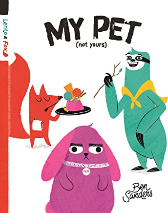 My Pet (Not Yours): Lento and Fox - Book 2