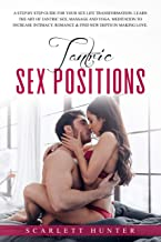 Tantric Sex Positions: A Step by Step Guide for Your Sex Life Transformation. Learn the Art of Tantric Sex, Massage and Yoga. Meditation to Increase Intimacy, ... New Depth in Making Love. (English Edition)