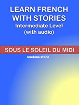 Learn French with Stories: Sous le Soleil du Midi (Intermediate Level) (with audio) (Exercise Your French t. 8) (French Edition)