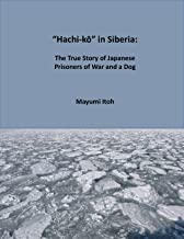 """Hachi-kō"" in Siberia:: The True Story of Japanese Prisoners of War and a Dog"