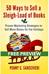 50 Ways to Sell a Sleigh-Load of Books - Sampler edition!: Proven Marketing Strategies to Sell More Books for the Holidays Kindle Edition