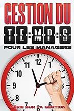 GESTION DU TEMPS POUR LES MANAGERS: Management-Fähigkeiten für Führungskräfte (French Edition)