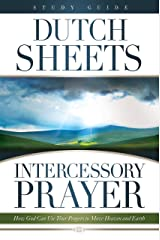 Intercessory Prayer Study Guide: How God Can Use Your Prayers to Move Heaven and Earth Kindle Edition