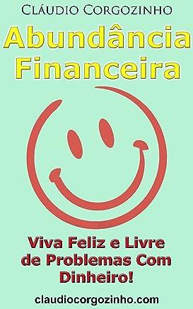 Abundância Financeira: Viva Feliz e Livre de Problemas Com Dinheiro!