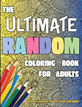 The Ultimate Random Coloring Book for Adults: Animals, Vehicles, People, Fruit, and More!