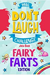 The Don't Laugh Challenge - Fairy Farts Edition: A Magical and Hilarious Interactive Joke Book for Girls and Boys Ages 6-12 Years Old Kindle Edition