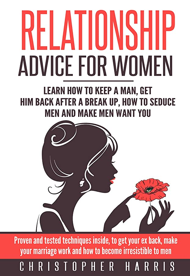 スツール大いに安心Relationship Advice for Women: Learn How To Keep A Man, Get Him Back After A Break Up, How To Seduce Men And Make Men Want You: Proven and tested techniques ... Beg, Make Him Respect You) (English Edition)