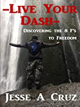 Live Your Dash -  Discovering the 8 Fs to Freedom