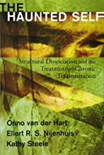 The Haunted Self: Structural Dissociation and the Treatment of Chronic Traumatization (Norton Series on Interpersonal Neur...