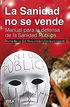 La Sanidad no se vende. Manual para la defensa de la Sanidad PГєblica (InvestigaciГіn nВє 133) (Spanish Edition)