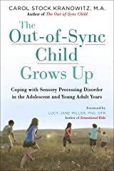 The Out-of-Sync Child Grows Up: Coping with Sensory Processing Disorder in the Adolescent and Young Adult Years (The Out-of-Sync Child Series) Kindle Edition