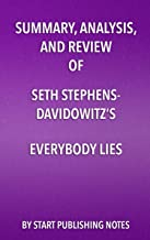 Summary, Analysis, and Review of Seth Stephens- Davidowitz's Everybody Lies: Big Data, New Data, and What the Internet Can...