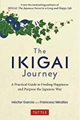 The Ikigai Journey: A Practical Guide to Finding Happiness and Purpose the Japanese Way Kindle Edition