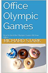 Office Olympic Games: How to Host the Olympic Games IN Your Office Kindle Edition