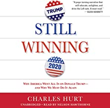 Still Winning: Why America Went All in on Donald Trump – and Why We Must Do It Again