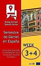 Elke dag Spaanse gesprekken om u te helpen Spaans te leren - Week 3/Week 4: Semestre de Daniel en España (veertien dagen nº 2) (Spanish Edition)