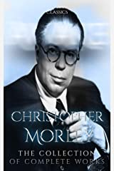 Christopher Morley: The Collection of Complete Works (Annotated): Collection Includes Kathleen, Parnassus on Wheels, The Haunted Bookshop, Plum Pudding, and More Kindle Edition