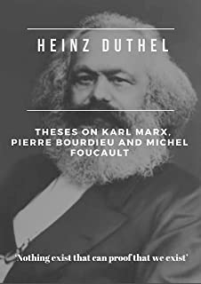 """Heinz Duthel: Theses on Karl Marx, Pierre Bourdieu and Michel Foucault: """"Be an ideologue comrade, make us believe in ourse..."""