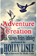 The Adventure of Creation (Think Sideways Writers Anthology Book 1) Kindle Edition