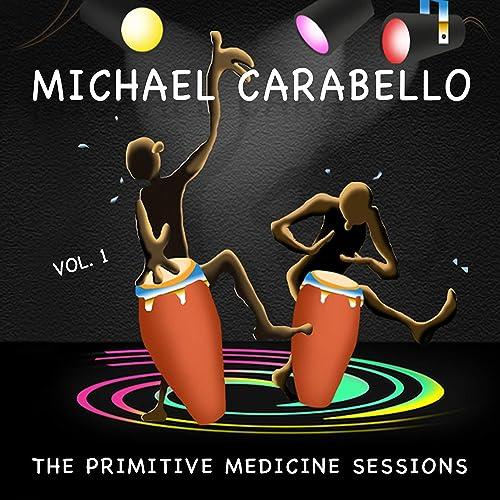 Spotify - The Primitive Medicine Sessions Vol. 1 - Michael Carabello