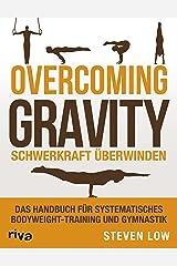 Overcoming Gravity - Schwerkraft überwinden: Das Handbuch für systematisches Bodyweight-Training und Gymnastik (German Edition) Format Kindle
