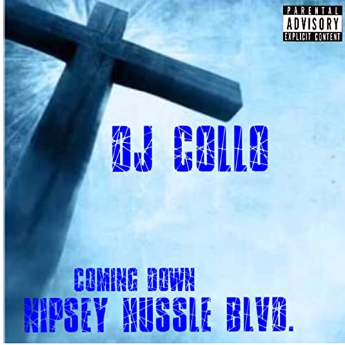 Coming Down Nipsey Hussle Blvd  [Explicit] by DJ Collo on