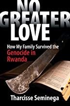 No Greater Love: How My Family Survived the Genocide in Rwanda