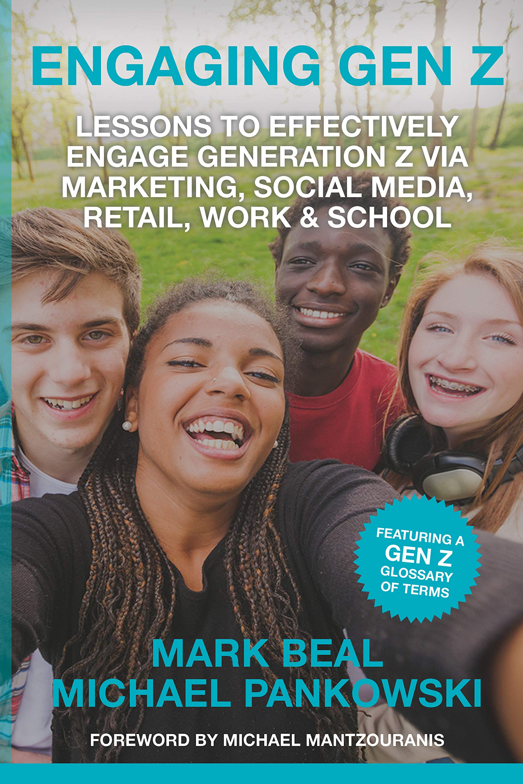 Engaging Gen Z: Lessons To Effectively Engage Generation Z Via Marketing, Social Media, Retail, Work & School