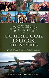Another Breed of Currituck Duck Hunters: Fresh Tales from a Native Gunner