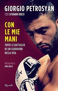 Con le mie mani: Tutte le battaglie di un guerriero della vita (Italian Edition)