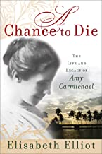 A Chance to Die: The Life and Legacy of Amy Carmichael (English Edition)
